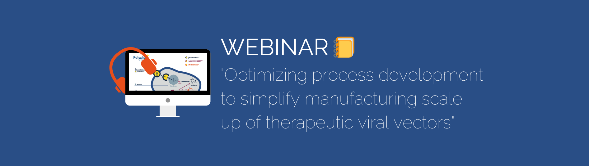 Optimizing process development to simplify manufacturing scale-up of therapeutic viral vectors